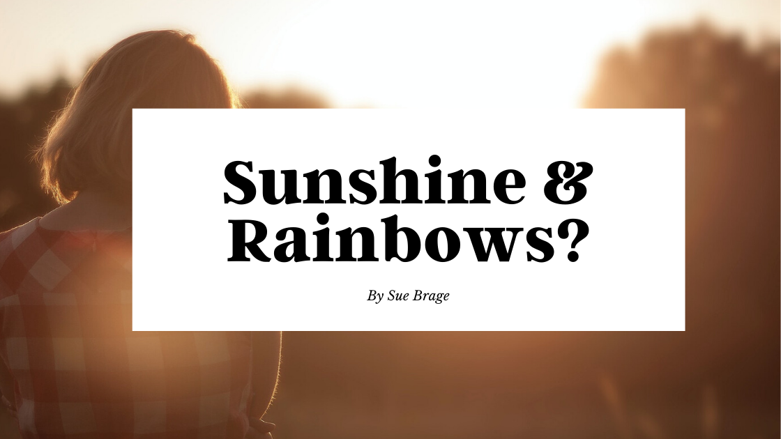 Sunshine & Rainbows?