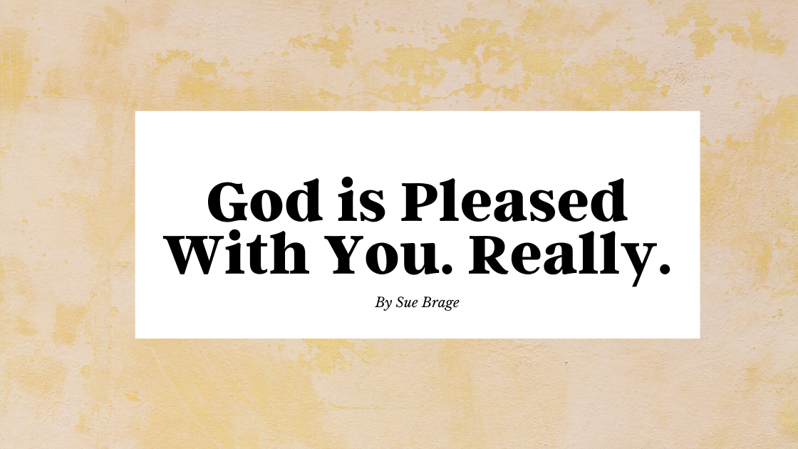 God's Pleased with You. Really.